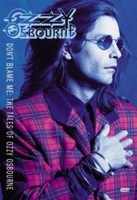 Cover Ozzy Osbourne - Don't Blame Me: The Years Of Ozzy Osbourne [DVD]